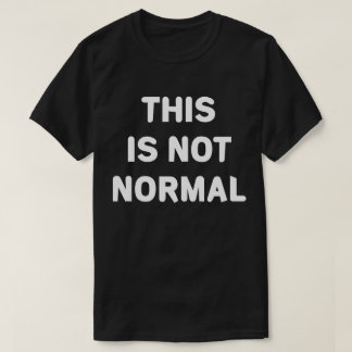 This Is Not Normal Anti Trump Shirt