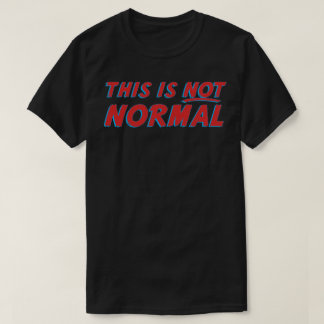This Is Not Normal T-Shirt