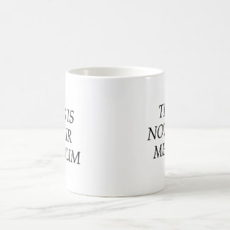 This Is Not Your Medium Coffee Mug