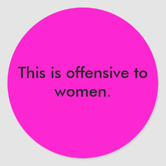 This is offensive to women. classic round sticker