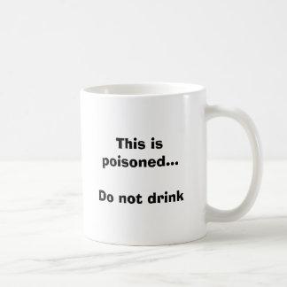 This is poisoned...Do not drink Basic White Mug