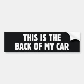 This Is The Back Of My Car Bumper Sticker