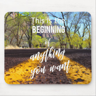 This is the Beginning of Anything You Want Quote Mouse Pad