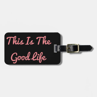 This Is The Good Life Luggage Tag