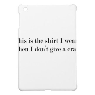 """This is the shirt I wear when..."" FUNNY Case For The iPad Mini"