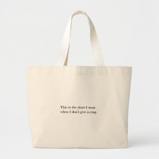 """""""This is the shirt I wear when..."""" FUNNY Large Tote Bag"""