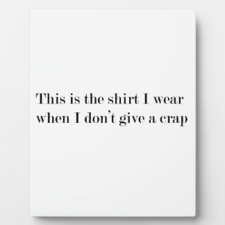 """This is the shirt I wear when..."" FUNNY Plaque"