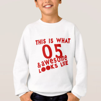 This Is What 05 & Awesome Look s Like Sweatshirt