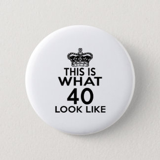 This Is What 40  Look Like 2 Inch Round Button