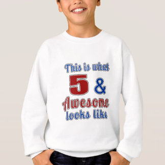 This is what 5 and awesome look like sweatshirt