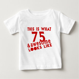 This Is What 75 & Awesome Look s Like Baby T-Shirt