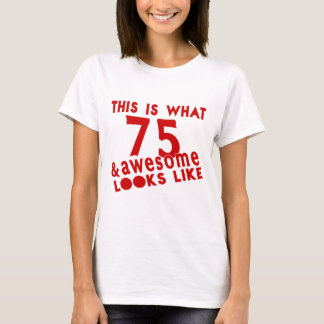 This Is What 75 & Awesome Look s Like T-Shirt