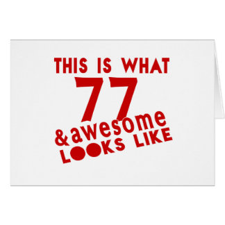 This Is What 77 & Awesome Look s Like Card