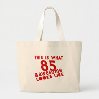 This Is What 85 & Awesome Look s Like Large Tote Bag