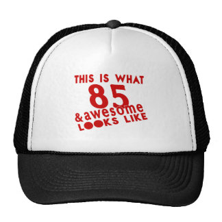 This Is What 85 & Awesome Look s Like Trucker Hat