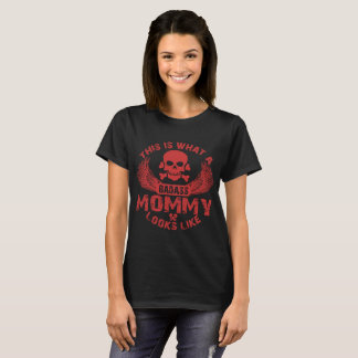 this is what a badass mommy looks like T-Shirt