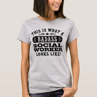 This Is What A Badass Social Worker T-Shirt