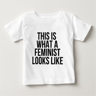 This Is What A Feminist Looks Like - Feminism Baby T-Shirt