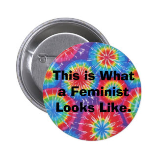 This is What a Feminist Looks Like  - Tie Dye 2 Inch Round Button