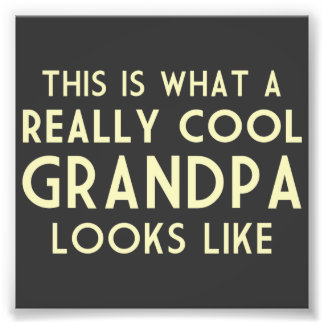 This is What a Really Cool Grandpa Looks Like Photo Print