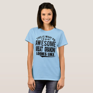 THIS IS WHAT AN AWESOME GREAT GRANDMA LOOKS LIKE T-Shirt