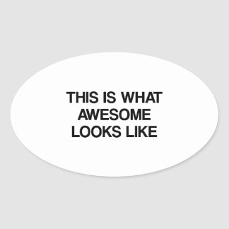 This is what Awesome looks like Oval Sticker