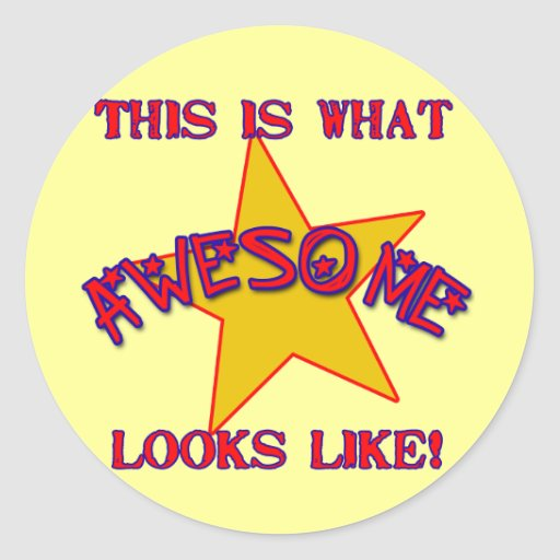 This is What Awesome Looks Like! Round Sticker
