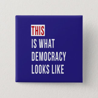 THIS IS WHAT DEMOCRACY LOOKS LIKE 2 INCH SQUARE BUTTON