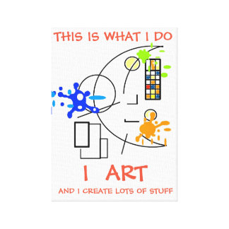 This is what I do - I ART  Canvas Print