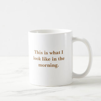 This is what I look like in the morning. Coffee Mug
