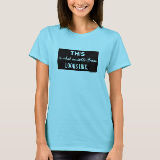 This Is What Invisible Illness Looks Like t-shirt