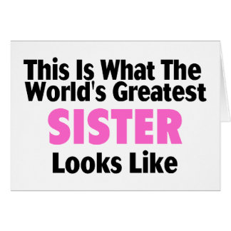 This Is What The World's Greatest Sister Looks Lik Card