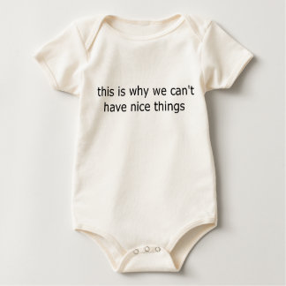 """""""this is why we can't have nice things"""" baby bodysuit"""