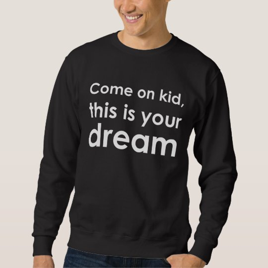 This is Your Dream Sweatshirt