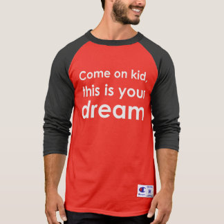 This is Your Dream T-Shirt
