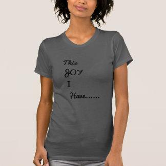 This joy I have T-Shirt
