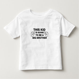 This Kid Is Going to Be a Big Brother Toddler T-shirt