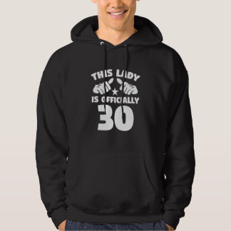 This Lady Is Officially 30 Years Old 30th Birthday Hoodie