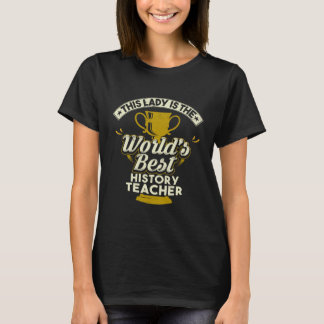 This Lady Is The World's Best History Teacher T-Shirt