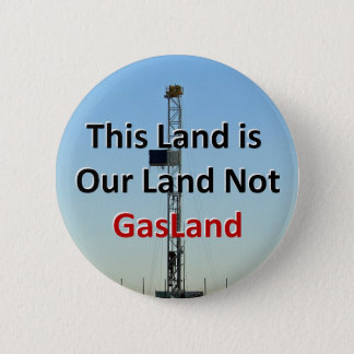 This Land is Our Land Not GasLand 2 Inch Round Button