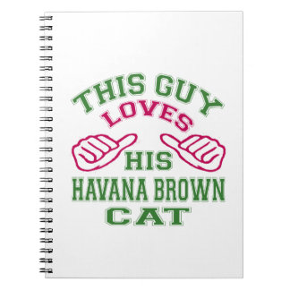 This Loves His Havana Brown Cat Spiral Notebooks