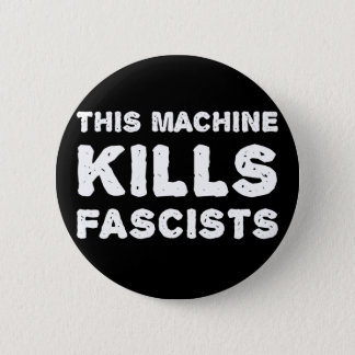 This Machine Kills Fascists 2 Inch Round Button