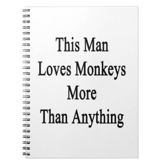 This Man Loves Monkeys More Than Anything Spiral Note Books