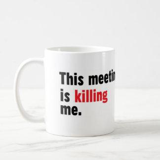 This meeting is killing me mug
