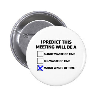 This meeting will be a major waste of time 2 inch round button