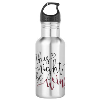 """""""this might be wine"""" Travel Water Bottle"""