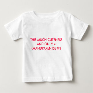 THIS MUCH CUTENESS AND ONLY 4 GRANDPARENTS???? BABY T-Shirt