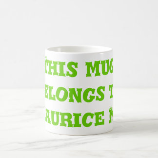 This mug belongs to    Maurice Moss