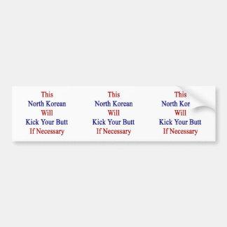 This North Korean Will Kick Your Butt If Necessary Bumper Sticker