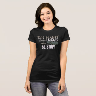 This Planet Doesn't Need More Trash T-Shirt